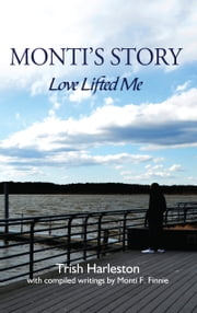Monti's Story: Love Lifted Me ebook by Harleston, Trish