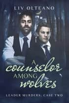 A Counselor Among Wolves ebook by Liv Olteano