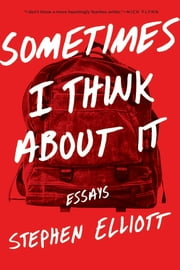 Sometimes I Think About It - Essays ebook by Stephen Elliott