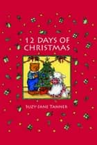 12 Days of Christmas ebook by Suzy-Jane Tanner