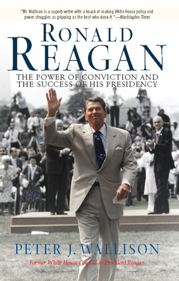 Ronald Reagan - The Power Of Conviction And The Success Of His Presidency ebook by Peter Wallison