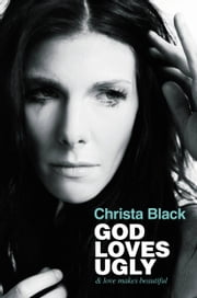 God Loves Ugly - & love makes beautiful ebook by Christa Black