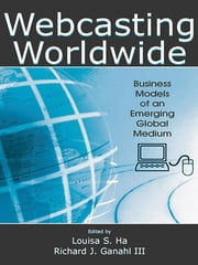 Webcasting Worldwide - Business Models of an Emerging Global Medium ebook by