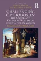 Challenging Orthodoxies: The Social and Cultural Worlds of Early Modern Women ebook by Melinda S. Zook,Sigrun Haude