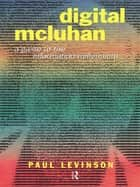 Digital McLuhan - A Guide to the Information Millennium ebook by Paul Levinson