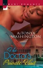 The Doctor's Private Visit (Mills & Boon Kimani) ebook by AlTonya Washington