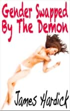 Gender Swapped By The Demon ebook by James Hardick