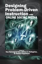 Designing Problem-Driven Instruction with Online Social Media ebook by Kay Kyeong-Ju Seo,Debra A. Pellegrino,Chalee Engelhard