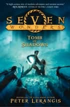 The Tomb of Shadows (Seven Wonders, Book 3) ebook by Peter Lerangis