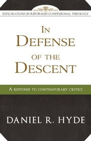 In Defense of the Descent: A Response to Contemporary Critics ebook by Daniel Hyde