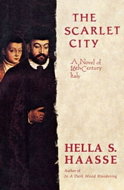 The Scarlet City - A Novel of 16th Century Italy ebook by Hella S. Haasse