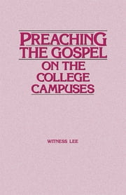 Preaching the Gospel on the College Campuses ebook by Witness Lee