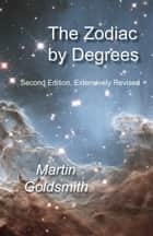The Zodiac by Degrees - Second Edition, Extensively Revised ebook by Martin Goldsmith