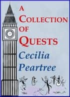 A Collection of Quests ebook by Cecilia Peartree
