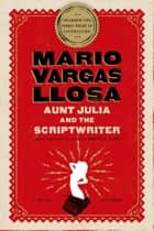 Aunt Julia and the Scriptwriter - A Novel ebook by Mario Vargas Llosa, Helen R. Lane