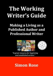 The Working Writer's Guide ebook by Simon Rose