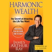 Harmonic Wealth - The Secret of Attracting the Life You Want audiobook by James Arthur Ray