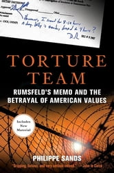 Torture Team - Rumsfeld's Memo and the Betrayal of American Values ebook by Philippe Sands