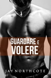 Guardare e volere eBook by Jay Northcote