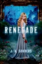 Renegade ebook by J. A. Souders