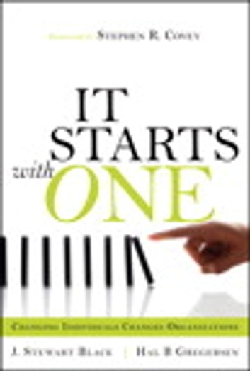 Starts with One, It - Changing Individuals Changes Organizations ebook by J. Stewart Black,Hal Gregersen