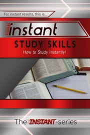 Instant Study Skills: How to Study Instantly! ebook by The INSTANT-Series