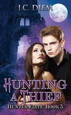 Hunting a Thief - Hunter Elite, #5 ebook by J.C. Diem