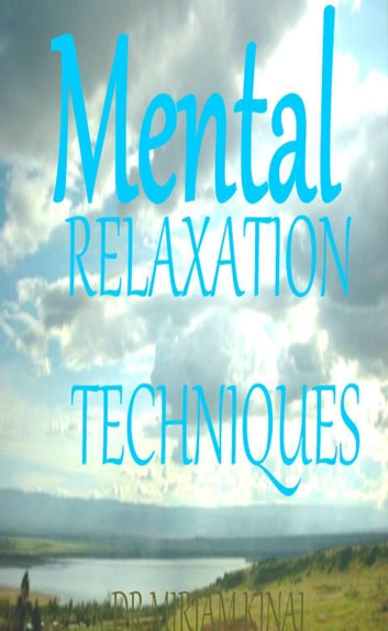 Mental Relaxation Techniques ebook by Miriam Kinai