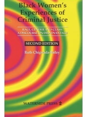 Black Women's Experiences of Criminal Justice: Race, Gender and Class - A Discourse on Disadvantage ebook by Chigwada-Bailey, Ruth