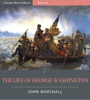 The Life of George Washington (Illustrated Edition) ebook by John Marshall