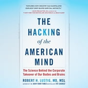 The Hacking of the American Mind - The Science Behind the Corporate Takeover of Our Bodies and Brains audiobook by Robert H. Lustig