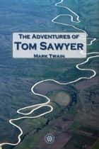 The Adventures of Tom Sawyer ebook by Mark Twain, True Williams, True Williams