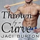 Thrown by a Curve audiobook by Jaci Burton