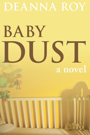 Baby Dust: A Novel about Miscarriage ebook by Deanna Roy