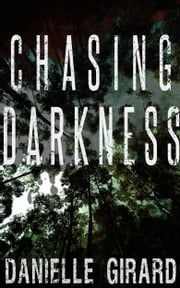 Chasing Darkness ebook by Danielle Girard