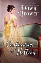 Confessions of a Hellion - Bluestockings Defying Rogues, #7 ebook by Dawn Brower