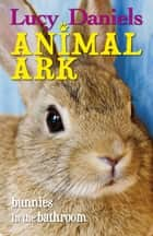 Animal Ark: Bunnies in the Bathroom ebook by Lucy Daniels