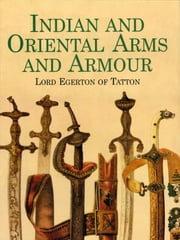 Indian and Oriental Arms and Armour ebook by Lord Egerton of Tatton