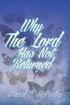 Why The Lord Has Not Returned ebook by David J. McCarthy