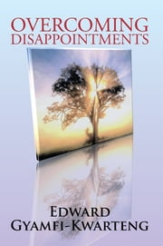 Overcoming Disappointments ebook by Edward Gyamfi-Kwarteng