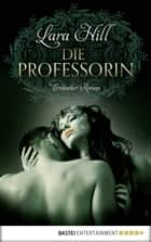 Die Professorin - Erotischer Roman ebook by Lara Hill