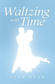 Waltzing with Time ebook by Stan Dean