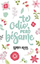 Te odio, pero bésame ebook by Isabel Keats