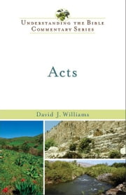 Acts (Understanding the Bible Commentary Series) ebook by David J. Williams