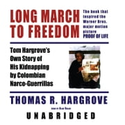 Long March to Freedom - Tom Hargrove's Own Story of His Kidnapping by Colombian Narco-Guerrillas audiobook by Thomas R. Hargrove