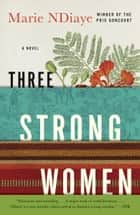 Three Strong Women ebook by Marie NDiaye,John Fletcher