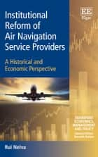Institutional Reform of Air Navigation Service Providers ebook by Rui Neiva