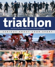 Triathlon: Serious About Your Sport ebook by Paul Cowcher,Adam Dickson