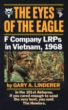 Eyes of the Eagle - F Company LRPs in Vietnam, 1968 eBook von Gary Linderer