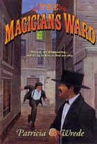 The Magician's Ward ebook by Patricia C. Wrede